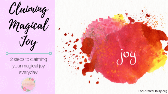 2 Steps to Claiming Your Magical JOY