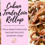 Easy Cuban Pork Tenderloin Rollup
