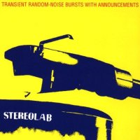Stereolab - Transient Random-Noise Bursts with Announcements | Rumpus Music