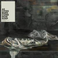 As Cities Burn - Come Now Sleep | Rumpus Music