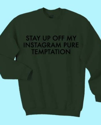 Stay Up Off My Instagram