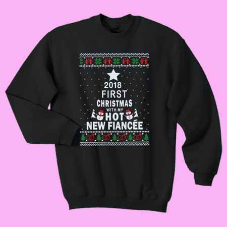 2018 First Christmas With My Hot New Fiance Ugly Christmas
