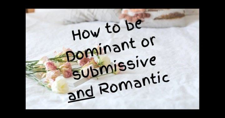 Being dominant or submissive and romantic