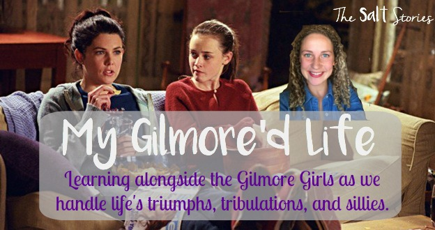 The Salt Stories: My Gilmore'd Life