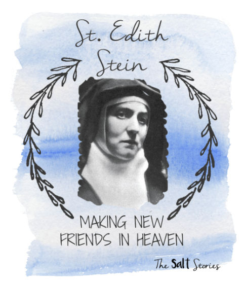 The Salt Stories: St. Edith Stein- Making New Friends in Heaven