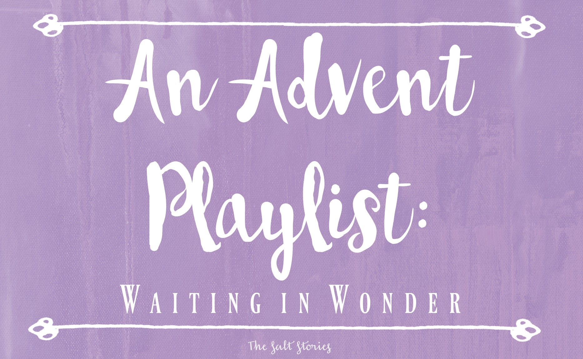 Advent Playlist: Waiting in Wonder @ The Salt Stories