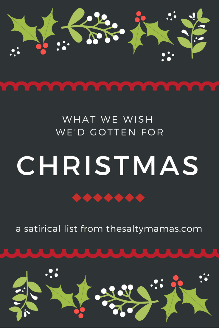 What do Moms REALLY want for Christmas? Check out this list from thesaltymamas.com for a complete-and unattainable!- list.