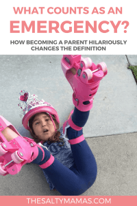 You think you know what counts as an emergency...until you become a mom. A little #momlife humor from TheSaltyMamas.com. #momlife #humor #funny #parentinghumor #parenting #hilarious #momoftwo #boymom #twokids #tipsfortwokids