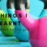 5 things I learnt going back to the gym
