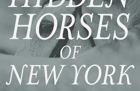 The Hidden Horses of New York by Natalie Keller Reinert