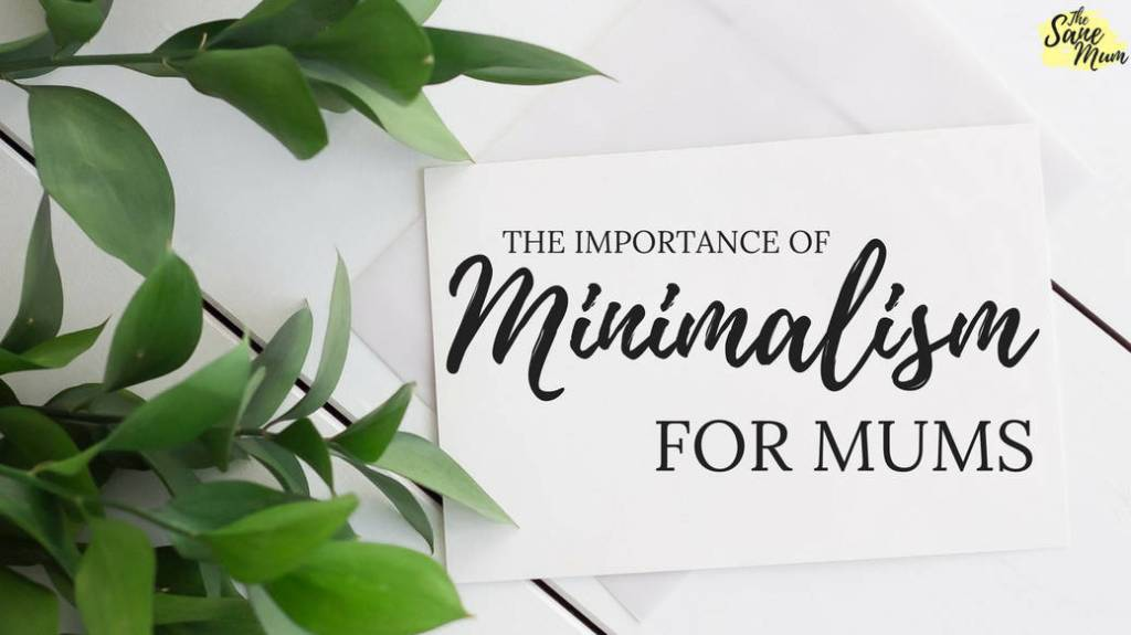 The importance of minimalism for mums