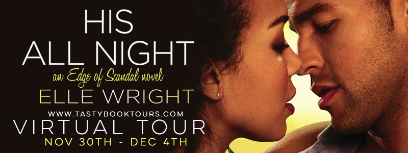 HIS ALL NIGHT by Elle Wright: Excerpt & Giveaway