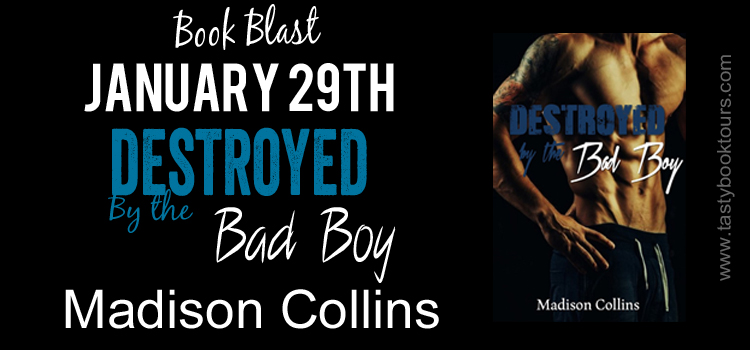 DESTROYED BY THE BAD BOY by Madison Collins: Release Blast