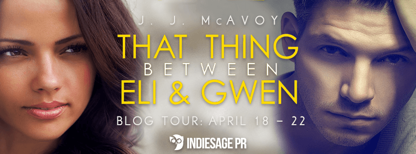 THAT THING BETWEEN ELI AND GWEN by J.J. McAvoy: Spotlight & Giveaway