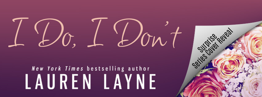 I DO, I DON'T SERIES by Lauren Layne: Cover Reveal