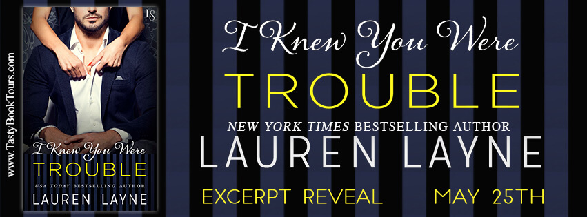 I KNEW YOU WERE TROUBLE by Lauren Layne: Excerpt Reveal & Pre-order Giveaway