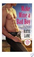 MAKE MINE A BAD BOY by Katie Lane: Review