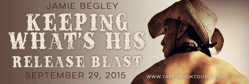 KEEPING WHAT'S HIS by Jamie Begley: RELEASE BLAST