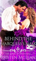 BEHIND THE MARQUESS'S MASK by Kristen McLean: Release Spotlight