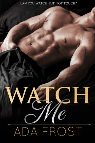 WATCH ME by Ada Frost: Release Spotlight & Giveaway