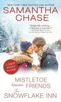 MISTLETOE BETWEEN FRIENDS/THE SNOWFLAKE INN by Samantha Chase: Excerpt & Giveaway
