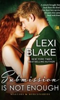 SUBMISSION IS NOT ENOUGH by Lexi Blake: Review & Excerpt