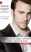 MILLIONAIRE UNDER THE MISTLETOE by Stefanie London: Review