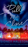 PULL ME CLOSE by Sidney Halston: Excerpt & Giveaway