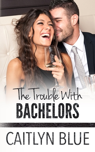 THE TROUBLE WITH BACHELORS by Caitlyn Blue: Release Spotlight, Excerpt & Giveaway