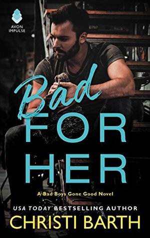 BAD FOR HER by Christi Barth: How Did I Meet My Characters?