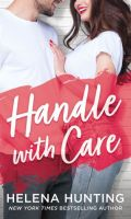 HANDLE WITH CARE by Helena Hunting: Excerpt