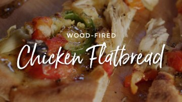 Wood Fired Chicken Flatbread Recipe