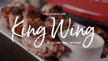The Kamado Joe King Wing Recipe with Chef Eric Gephart