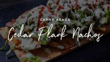 Carne Asada Cedar Plank Nachos
