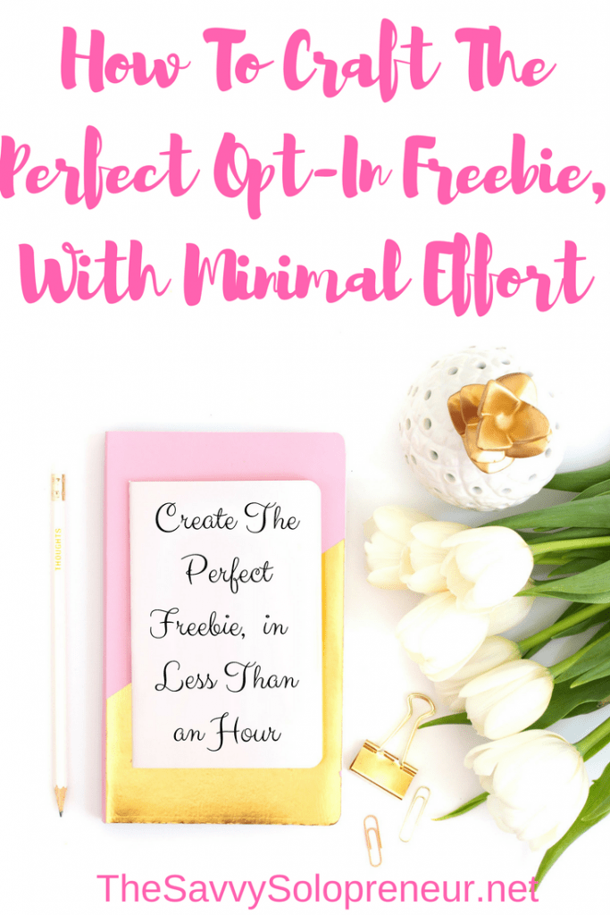 How To Craft The Perfect Opt-In Freebie, With Minimal Effort.  Create a great freebie for your email list subscribers, in less than an hour.