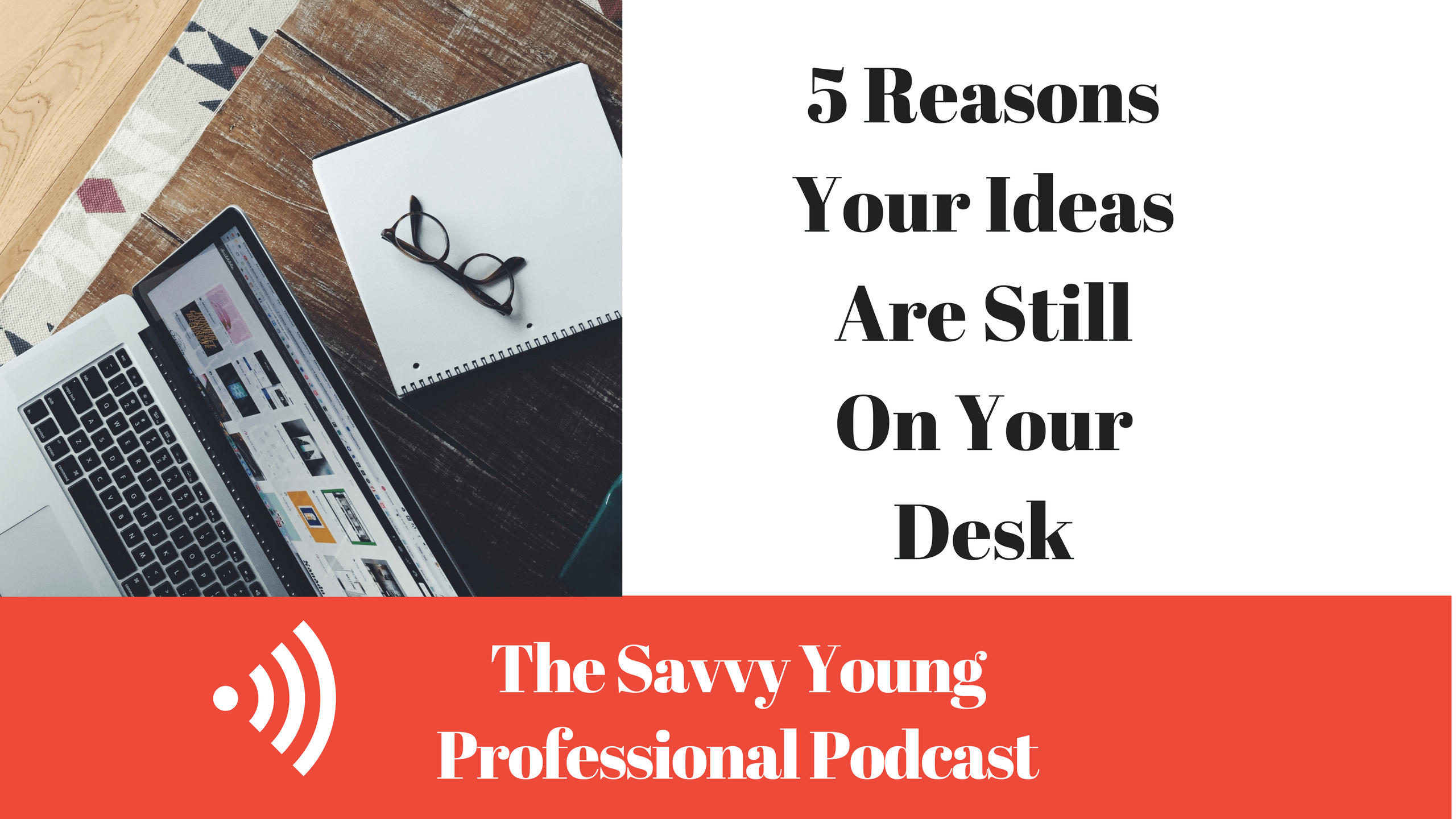 podcast-10-5-reasons-ideas-still-desk