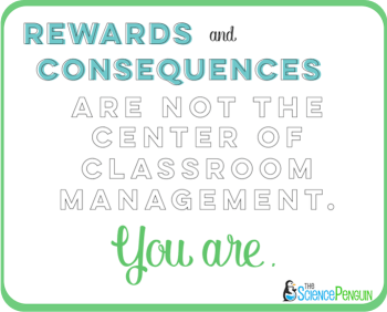 Rewards and consequences are not the center of classroom management.  You are.