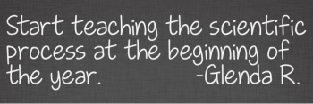 Start teaching the scientific process at the beginning of the year.
