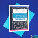 Your Free Guide to Interactive Science Notebook Output