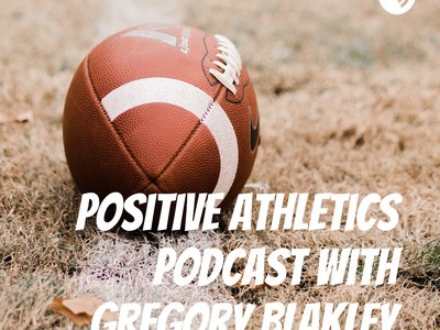 Positive Athletics Podcast with Gregory Blakley. Episode 1.