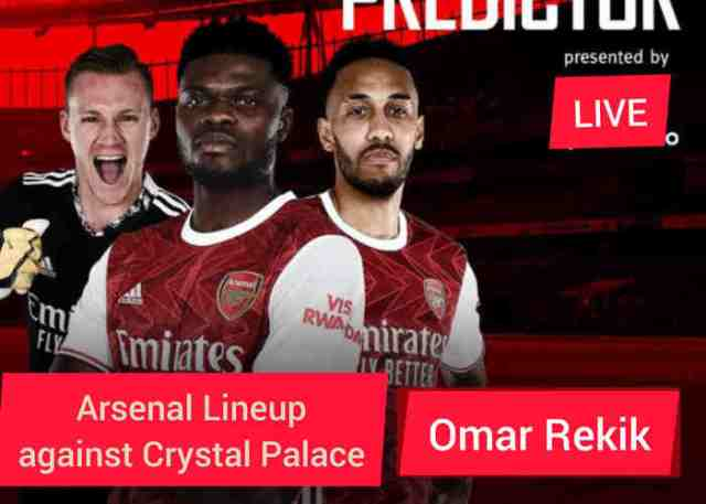 Arsenal Lineup Against Crystal Palace Today