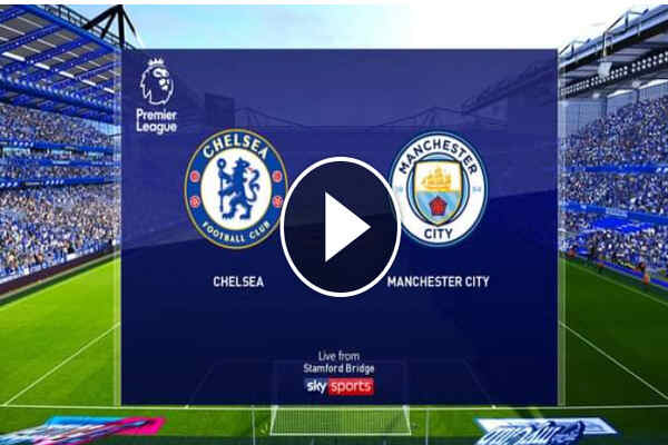 Watch Chelsea vs Manchester City Live Stream On TV Channel