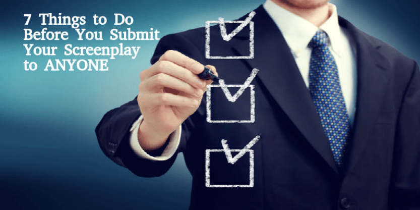 7 THINGS TO DO BEFORE YOU SUBMIT YOUR SCREENPLAY TO ANYONE - thescriptblog.com