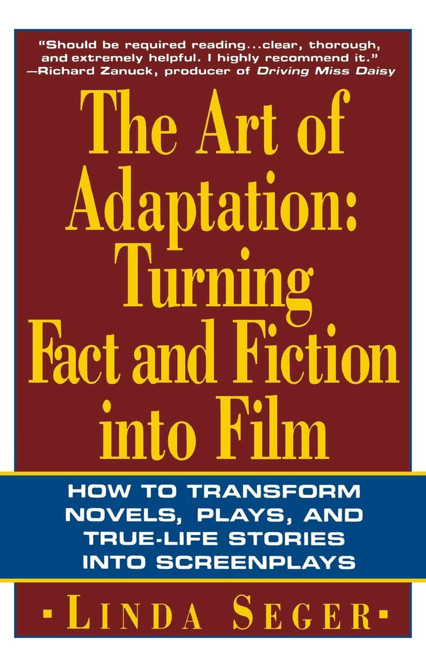 The Art of Adaptation: Turning Facts and Fiction into Film by Linda Seger - thescriptblog.com