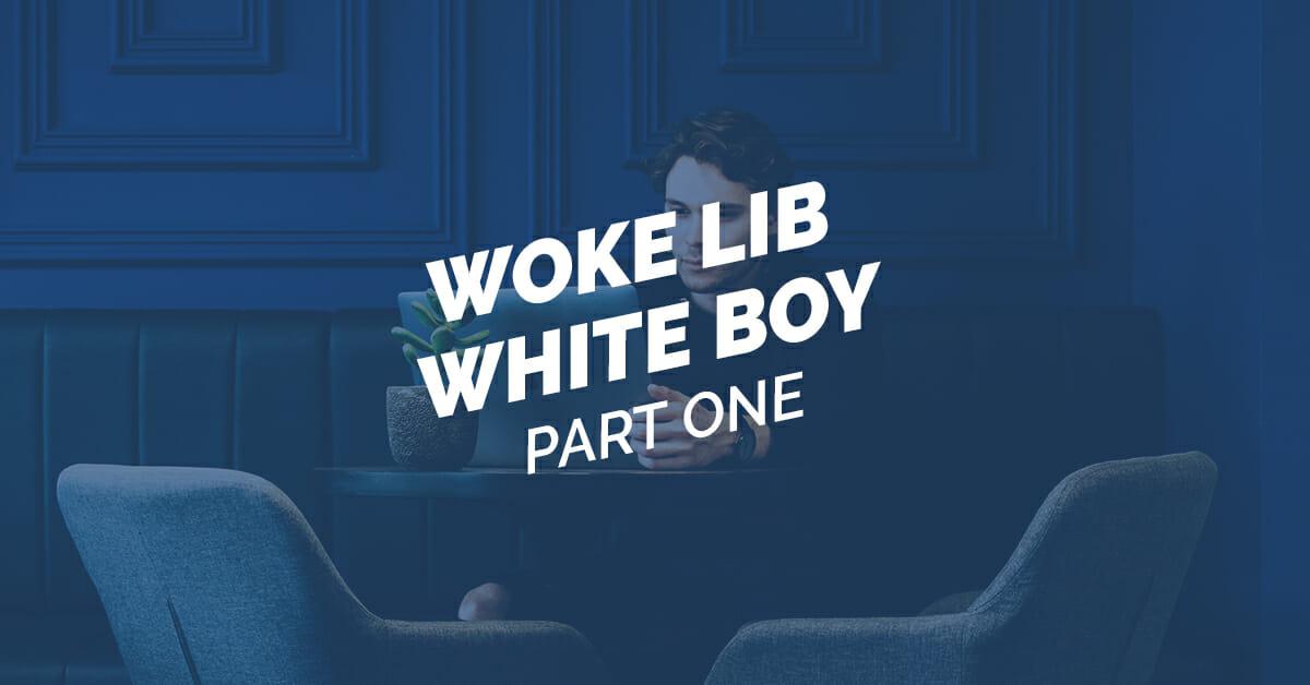 Woke Lib White Boy Part 1