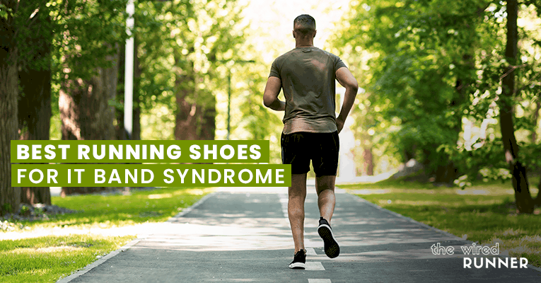 Best Running Shoes For IT Band Syndrome in 2021