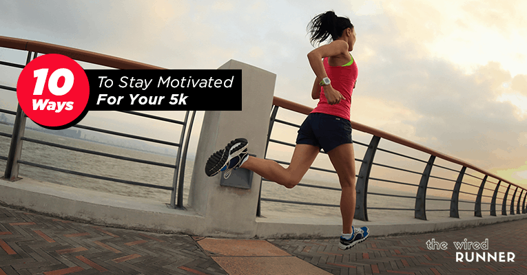 10 Ways To Stay Motivated For Your 5k