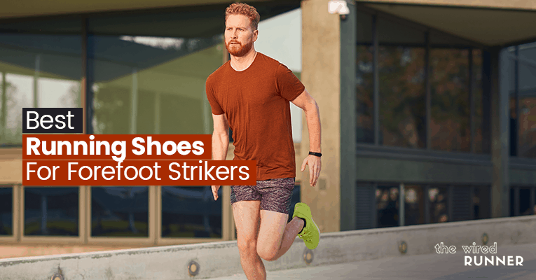 Best Running Shoes For Forefoot Strikers in 2021