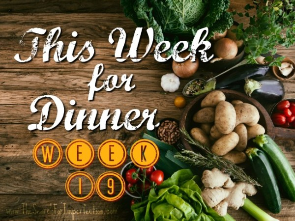 This Week for Dinner, Week 19