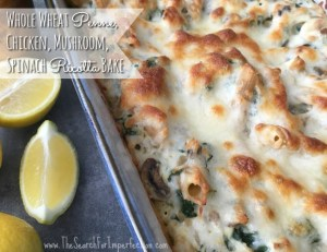 Whole Wheat Penne, Chicken, Spinach, Mushroom, Ricotta Bake